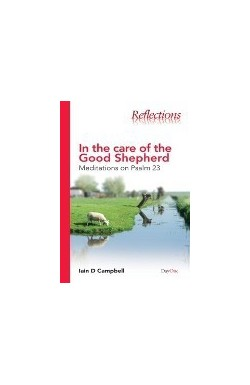 In the Care of the Good Shepherd - meditations on Psalm 23