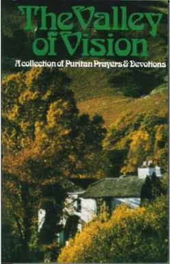Valley of Vision: Puritan Prayers & Devotions