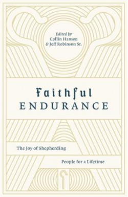 Faithful Endurance - The Joy of Shepherding People for a Lifetime