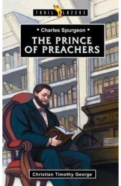 The Prince of Preachers - Charles Spurgeon