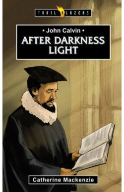 After Darkness Light - John Calvin