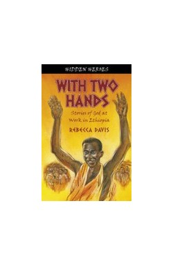With Two Hands - True Stories of God at Work in Ethiopia