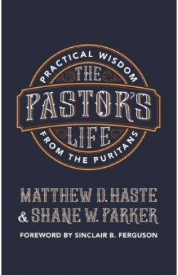 The Pastor's Life - Practical Wisdom from the Puritans