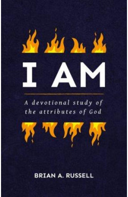 I AM: A Devotional Study of the Attributes of God