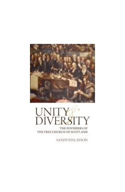 Unity & Diversity - The Founders of the Free Church of Scotland