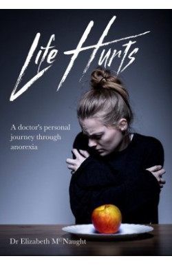 Life Hurts - A doctor's personal journey through anorexia
