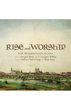 Rise and Worship - New Reformation Hymns
