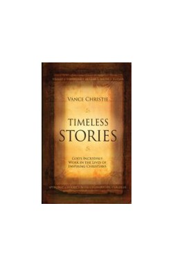 Timeless Stories - God's Incredible Work in the Lives of Inspiring Christians