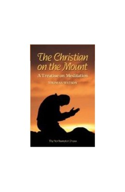 The Christian on the Mount - A Treatise on Meditation