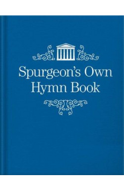 Spurgeon's Own Hymn Book