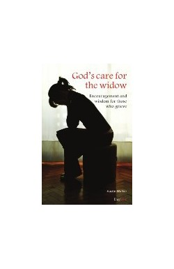 God's Care for the Widow - Encouragement and wisdom for those who grieve