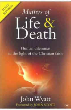 Matters of Life & Death - Human dilemmas in the light of the Christian faith
