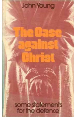 Case Against Christ: Some Statements for the Defence