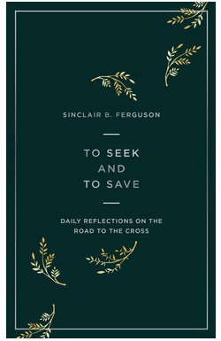 To Seek and to Save - Daily Reflections on the Road to the Cross