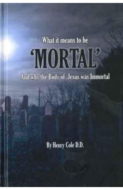 What it means to be 'Mortal' And why the Body of Jesus was Immortal