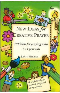 New Ideas for Creative Prayer (3-11 Year olds)