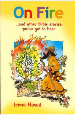 On Fire ... and other Bible Stories you've got to hear