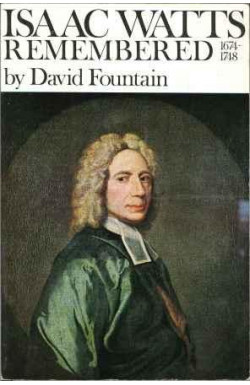 Isaac Watts Remembered, 1674-1748