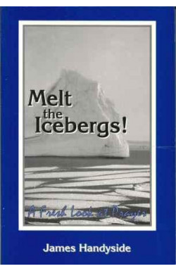 Melt the Icebergs! A Fresh Look at Prayer