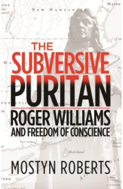 The Subversive Puritan - Roger Williams and Freedom of Conscience