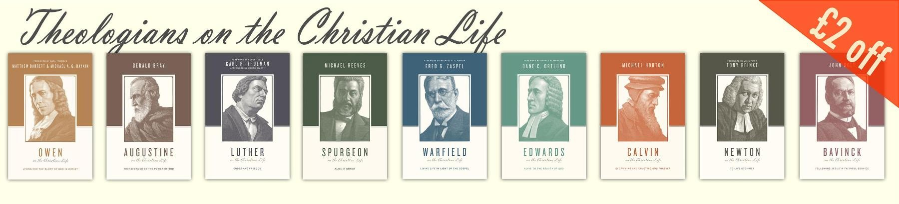 Theologians on the Christian Life - £2 off each book!